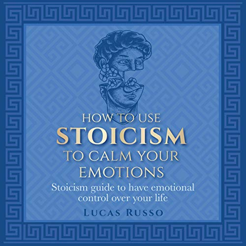 How to Use Stoicism to Calm Your Emotions cover art