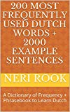 200 Most Frequently Used Dutch Words + 2000 Example Sentences: A Dictionary of Frequency + Phrasebook to Learn Dutch