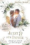 Jetzt und für Immer: Schritt für Schritt zur Traumhochzeit - ein Buch zur stressfreien Hochzeitsplanung mit Hochzeitschecklisten, Budgetplaner und vielen weiteren Tipps zum Thema Hochzeit planen