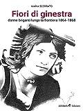 Fiori di Ginestra, Donne briganti lungo la Frontiera 1864-1868: Donne briganti lungo la frontiera 1864-1868 (Brigantaggio e Meridione)