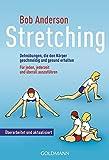 Stretching: Dehnübungen, die den Körper geschmeidig und gesund erhalten - Für jeden, jederzeit und überall auszuführen - Bob Anderson