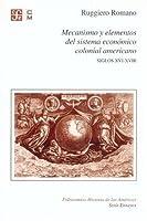 Mecanismo y elementos del sistema economico colonial americano: Siglos Xvi-xviii (Fideicomiso Historia De Las Americas)