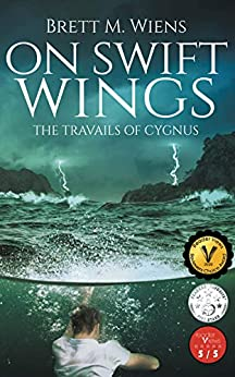 On Swift Wings: The Travails of Cygnus by [Brett Wiens]
