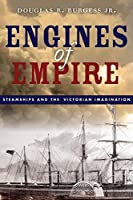 Engines of Empire: Steamships and the Victorian Imagination by Douglas R. Burgess Jr.(2016-05-04)