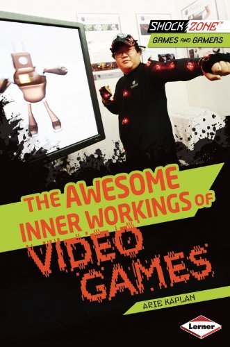 The Awesome Inner Workings of Video Games (Shockzone - Games and Gamers) by...