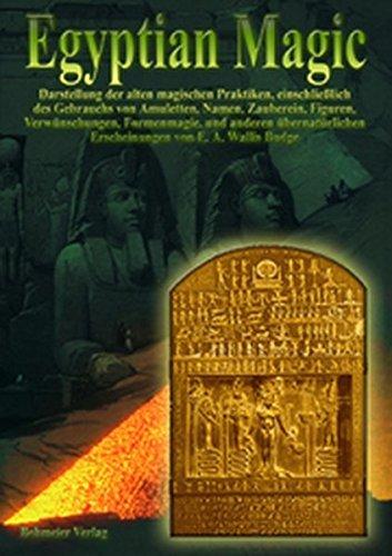 Egyptian Magic /Ägyptische Magie: Darstellung der alten magischen Praktiken, einschliesslich des Gebrauchs von Amuletten, Namen, Zauberein, Figuren, ... und anderen übernatürlichen Erscheinungen by E A Budge (2003-05-01)