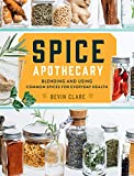 Spice Apothecary: Blending and Using Common Spices for Everyday Health