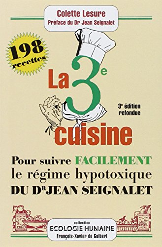 La 3ème cuisine: 198 recettes pour suivre le régime hypotoxique du docteur Jean Seignalet
