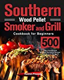 Southern Wood Pellet Smoker and Grill Cookbook for Beginners: 500-Day Flavorful and Delicious Barbecue Recipes from Around the South