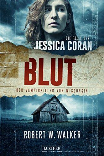 BLUT - Der Vampirkiller von Wisconsin: FBI-Thriller (Die Fälle der Jessica Coran 1)