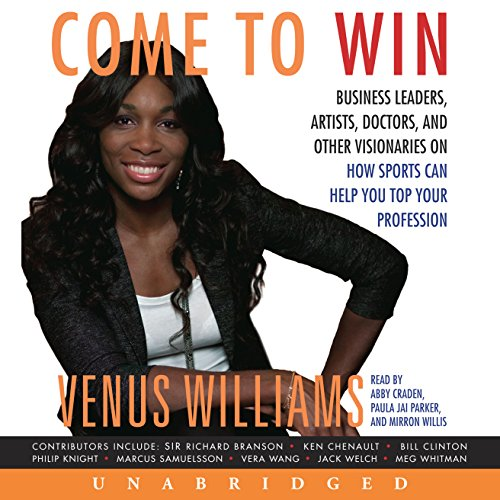 Come to Win     Business Leaders, Artists, Doctors, and Other Visionaries on How Sports Can Help You Top Your Profession              By:                                                                                                                                 Venus Williams                               Narrated by:                                                                                                                                 Abby Craden,                                                                                        Mirron Willis,                                                                                        Paula J. Parker                      Length: 11 hrs and 11 mins     6 ratings     Overall 3.8