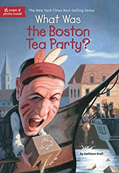 What Was the Boston Tea Party? (What Was?) by [Kathleen Krull, Who HQ, Lauren Mortimer]