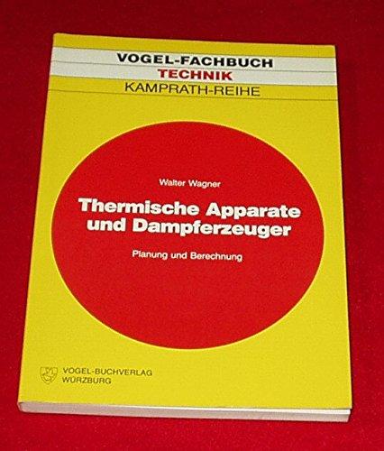 Thermische Apparate und Dampferzeuger: Planung und Berechnung (Kamprath-Reihe)