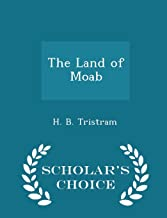 The Land of Moab - Scholar's Choice Edition