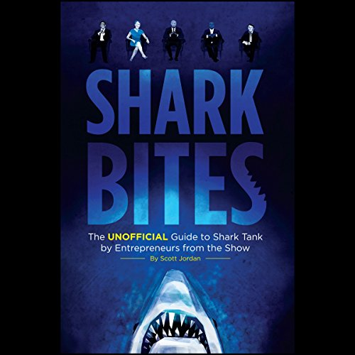 Shark Bites: The Unofficial Guide to Shark Tank by Entrepreneurs from the Show audiobook cover art