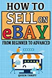How to Sell on Ebay: From Beginner to Advanced. Detailed Guide on How to Sell to Make Money. What Items to List, Where to Source, How to Ship, Tips to Increase Sales, Business Hacks and More.