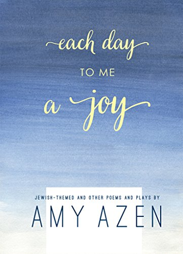 Each Day To Me A Joy: Jewish-Themed and Other Poems and Plays
