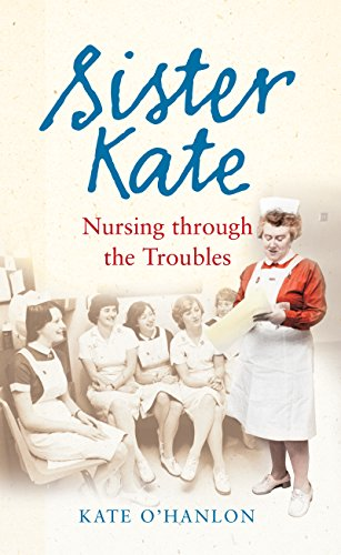 Sister Kate: Nursing Through the Troubles (English Edition)