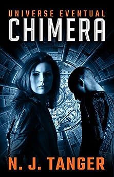 Chimera (Universe Eventual Book 1) by [N.J. Tanger, Nathan Beauchamp, Rachael Tanger, Joshua Russell, Crystal Watanabe]