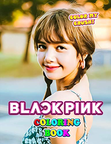 Color My Crush! - Black Pink Coloring Book: Super Gift for Kids and Fans - Great Coloring Book