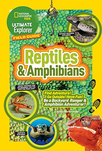 Ultimate Explorer Field Guide: Reptiles and Amphibians: Find Adventure! Go Outside! Have Fun! Be a Backyard Ranger and Amphibian Adventurer