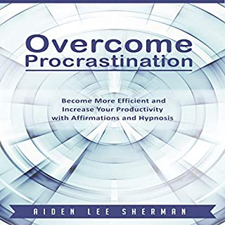 Overcome Procrastination: Become More Efficient and Increase Your Productivity with Affirmations and Hypnosis cover art