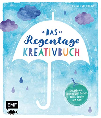 Das Regentage-Kreativbuch: Gute-Laune-Projekte zum Basteln, Malen, Spielen und mehr