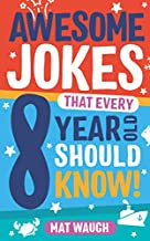 Awesome Jokes That Every 8 Year Old Should Know!: Hundreds of rib ticklers, tongue..