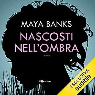 Nascosti nell'ombra     KGI 3              Di:                                                                                                                                 Maya Banks                               Letto da:                                                                                                                                 Clara Santi                      Durata:  11 ore e 55 min     41 recensioni     Totali 4,2