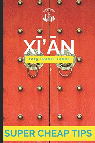 Super Cheap Xian: Travel Guide 2019: How to have a $5,000 trip to for $1,000