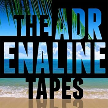The Adrenaline Tapes