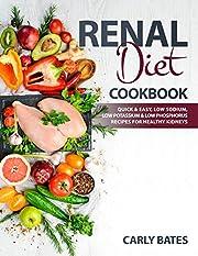 Renal Diet Cookbook: Quick & Easy, Low Sodium, Low Potassium & Low Phosphorus Recipes for Healthy Kidneys