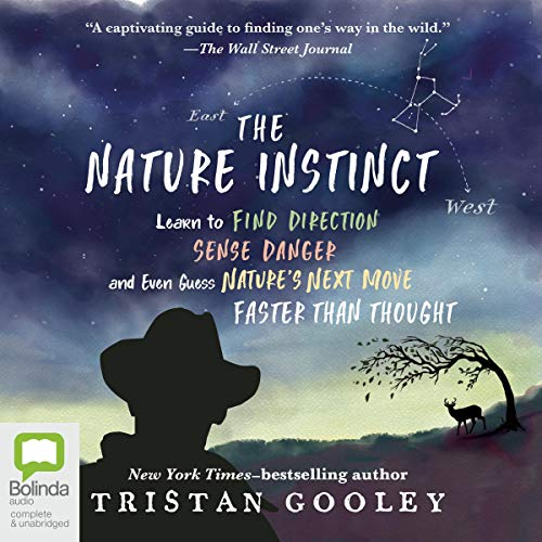 The Nature Instinct: Learn to Find Direction, Sense Danger, and Even Guess Nature's Next Move - Faster Than Thought