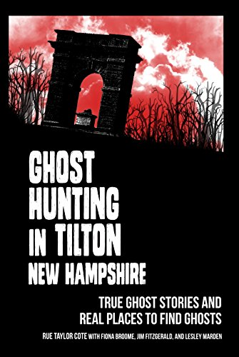 Ghost Hunting in Tilton, NH by [Rue Taylor Cote, Fiona Broome, Jim Fitzgerald, Lesley Marden]