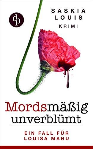 Mordsmäßig unverblümt: Louisa Manus erster Fall (Frauenkrimi, Chicklit, Frauenroman): (Frauenkrimi, Chick-Lit, Frauenroman)