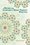 Wood, S:  A Matrix for Community Music Therapy Practice
