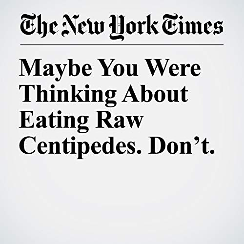 Maybe You Were Thinking About Eating Raw Centipedes. Don't. copertina