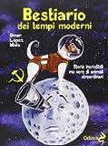 Bestiario dei tempi moderni. Storie incredibili ma vere di animali straordinari (Odoya library)