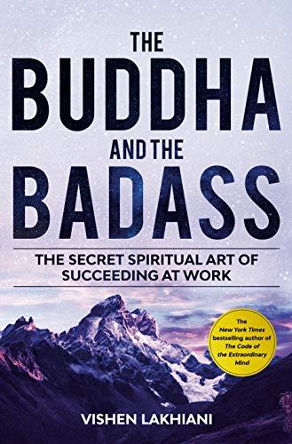 The Buddha and the Badass: The Secret Spiritual Art of Succeeding at...