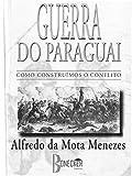 Guerra do Paraguai: Como Construímos o Conflito (Portuguese Edition)