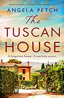 The Tuscan House: Absolutely beautiful and gripping WW2 historical fiction by [Angela Petch]