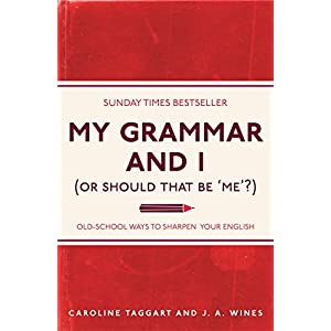 My Grammar and I (Or Should That Be 'Me'?): Old-School Ways to Sharpen Your English (I Used to Know That …) Kindle Edition