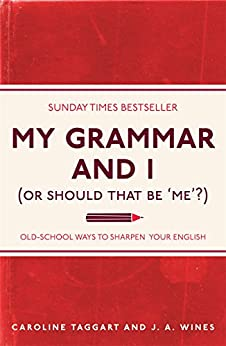 My Grammar and I (Or Should That Be 'Me'?): Old-School Ways to Sharpen Your English by [Caroline Taggart, J A Wines]