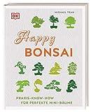 Happy Bonsai: Praxis-Know-how für perfekte Mini-Bäume