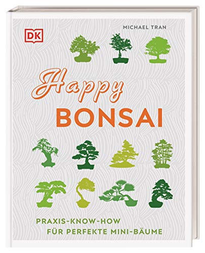 Happy Bonsai: Praxis-Know-how für...