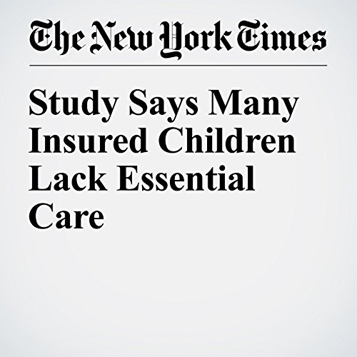 Study Says Many Insured Children Lack Essential Care cover art