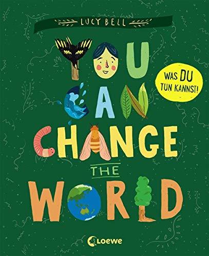 You Can Change the World: Was DU tun kannst! Sachbuch über Tierschutz, Klimawandel und Naturschutz ab 9 Jahre