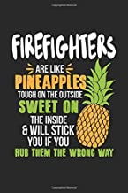 Firefighters Are Like Pineapples. Tough On The Outside Sweet On The Inside: Firefighter. Ruled Composition Notebook to Take Notes at Work. Lined ... To-Do-List or Journal For Men and Women.