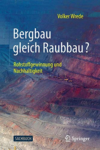 Bergbau gleich Raubbau?: Rohstoffgewinnung und Nachhaltigkeit