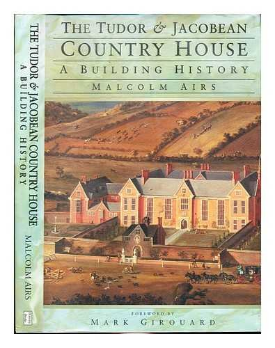 Tudor & Jacobean Country House: A Building History (Architecture)